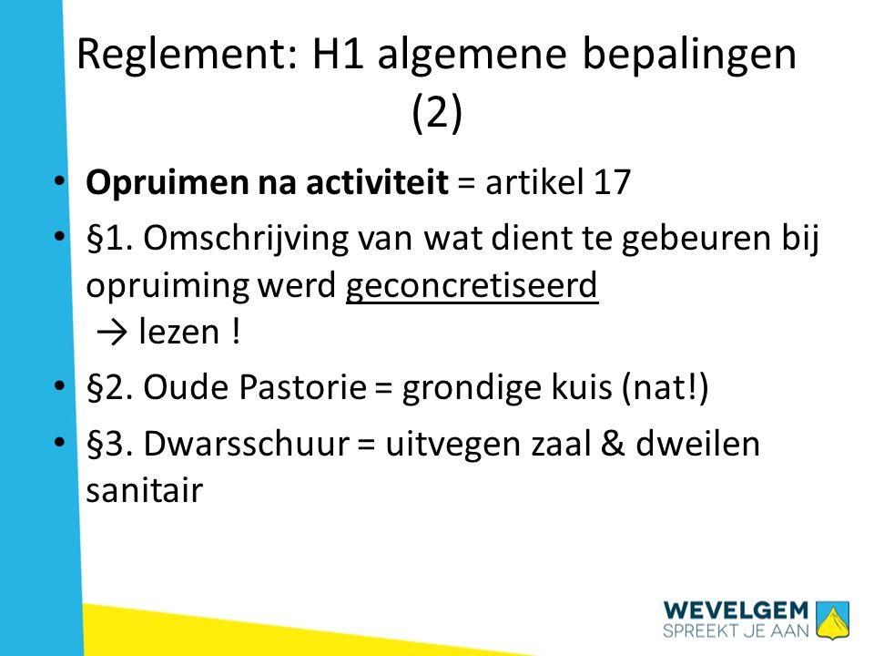 Reglement: H1 algemene bepalingen (2) • Opruimen na activiteit = artikel 17 • §1.