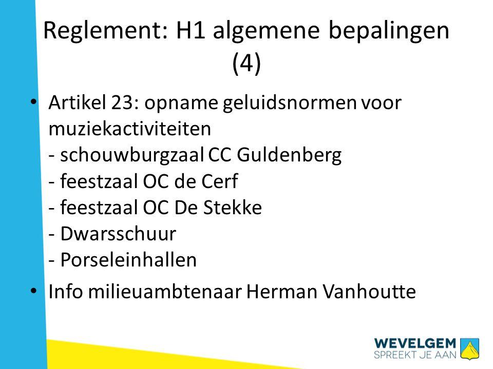 Reglement: H1 algemene bepalingen (4) • Artikel 23: opname geluidsnormen voor muziekactiviteiten - schouwburgzaal CC Guldenberg - feestzaal OC de Cerf - feestzaal OC De Stekke - Dwarsschuur - Porseleinhallen • Info milieuambtenaar Herman Vanhoutte