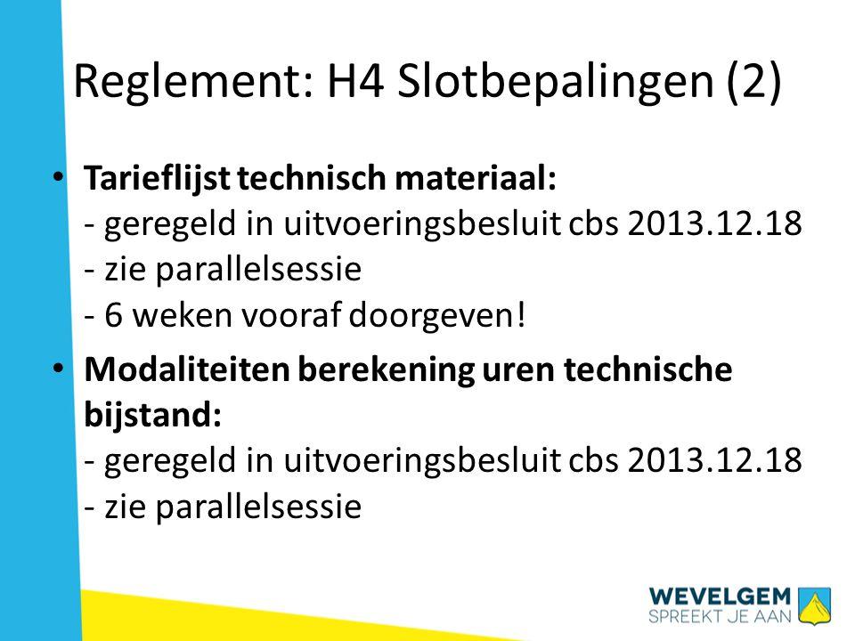Reglement: H4 Slotbepalingen (2) • Tarieflijst technisch materiaal: - geregeld in uitvoeringsbesluit cbs 2013.12.18 - zie parallelsessie - 6 weken vooraf doorgeven.