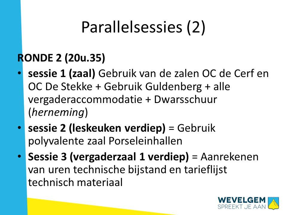 Parallelsessies (2) RONDE 2 (20u.35) • sessie 1 (zaal) Gebruik van de zalen OC de Cerf en OC De Stekke + Gebruik Guldenberg + alle vergaderaccommodatie + Dwarsschuur (herneming) • sessie 2 (leskeuken verdiep) = Gebruik polyvalente zaal Porseleinhallen • Sessie 3 (vergaderzaal 1 verdiep) = Aanrekenen van uren technische bijstand en tarieflijst technisch materiaal