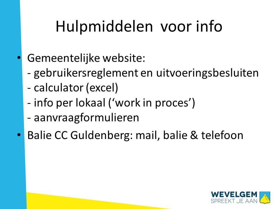 Hulpmiddelen voor info • Gemeentelijke website: - gebruikersreglement en uitvoeringsbesluiten - calculator (excel) - info per lokaal ('work in proces') - aanvraagformulieren • Balie CC Guldenberg: mail, balie & telefoon