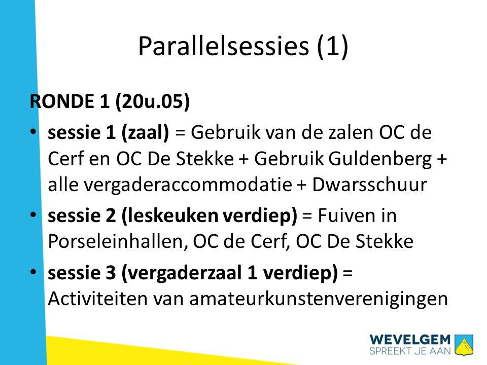 Parallelsessies (1) RONDE 1 (20u.05) • sessie 1 (zaal) = Gebruik van de zalen OC de Cerf en OC De Stekke + Gebruik Guldenberg + alle vergaderaccommodatie + Dwarsschuur • sessie 2 (leskeuken verdiep) = Fuiven in Porseleinhallen, OC de Cerf, OC De Stekke • sessie 3 (vergaderzaal 1 verdiep) = Activiteiten van amateurkunstenverenigingen