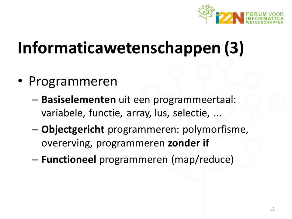Informaticawetenschappen (3) • Programmeren – Basiselementen uit een programmeertaal: variabele, functie, array, lus, selectie,...