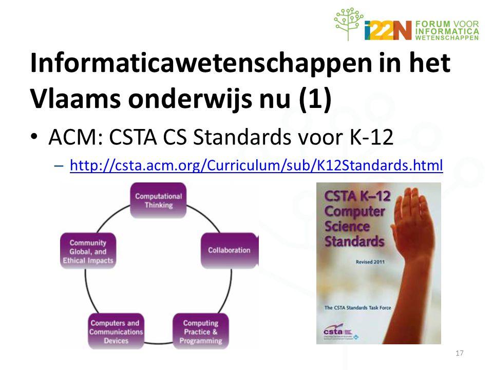 Informaticawetenschappen in het Vlaams onderwijs nu (1) • ACM: CSTA CS Standards voor K-12 – http://csta.acm.org/Curriculum/sub/K12Standards.html http://csta.acm.org/Curriculum/sub/K12Standards.html 17