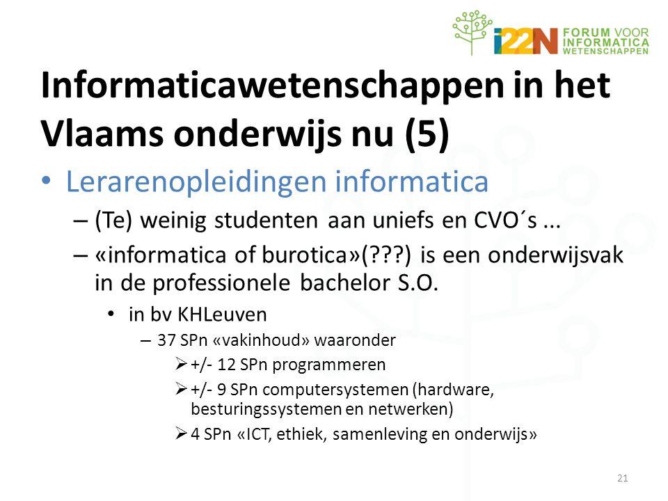 Informaticawetenschappen in het Vlaams onderwijs nu (5) • Lerarenopleidingen informatica – (Te) weinig studenten aan uniefs en CVO´s...