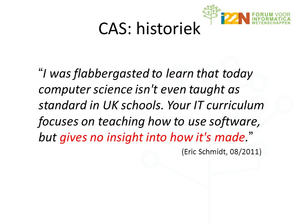 "CAS: historiek "" I was flabbergasted to learn that today computer science isn't even taught as standard in UK schools. Your IT curriculum focuses on t"
