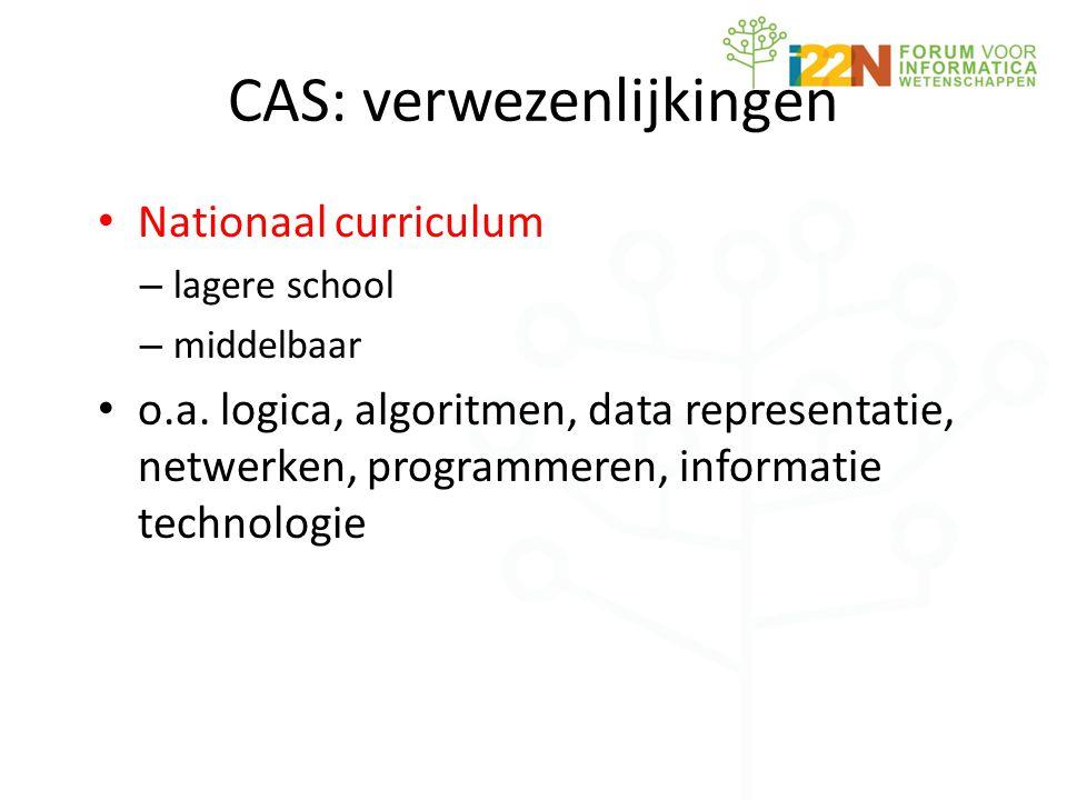 CAS: verwezenlijkingen • Nationaal curriculum – lagere school – middelbaar • o.a.