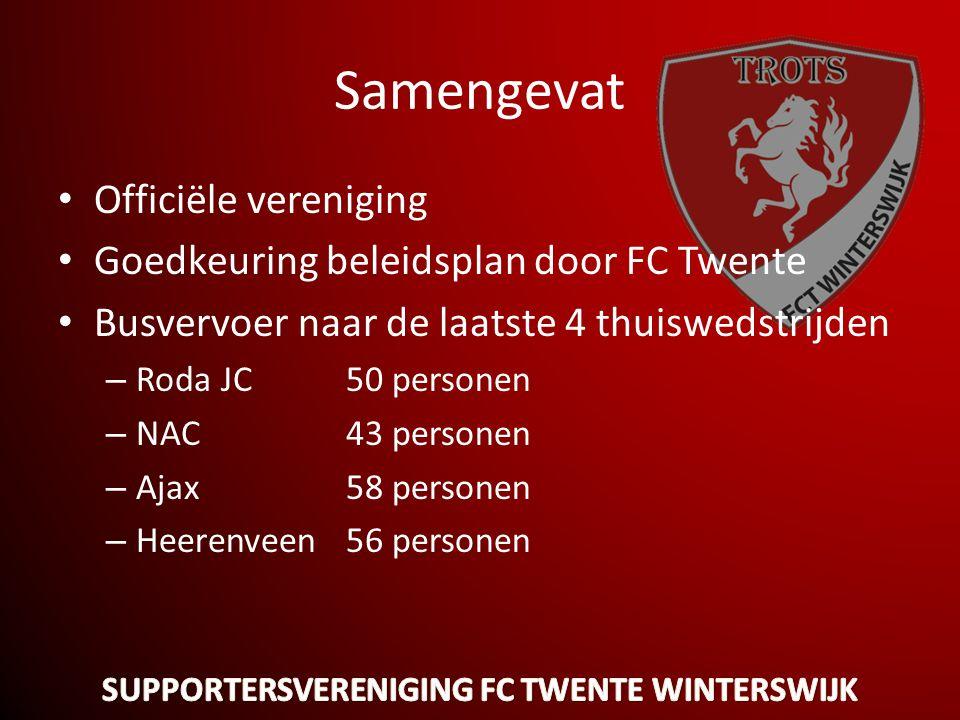 Samengevat • Officiële vereniging • Goedkeuring beleidsplan door FC Twente • Busvervoer naar de laatste 4 thuiswedstrijden – Roda JC 50 personen – NAC43 personen – Ajax58 personen – Heerenveen56 personen