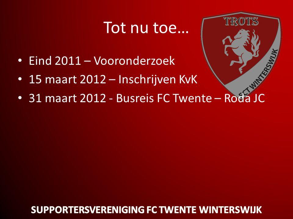 Tot nu toe… • Eind 2011 – Vooronderzoek • 15 maart 2012 – Inschrijven KvK • 31 maart 2012 - Busreis FC Twente – Roda JC