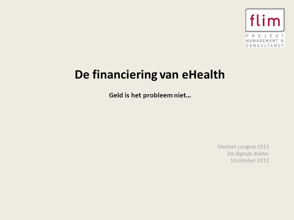De financiering van eHealth Geld is het probleem niet… Mednet congres 2013 De digitale dokter 10 oktober 2013