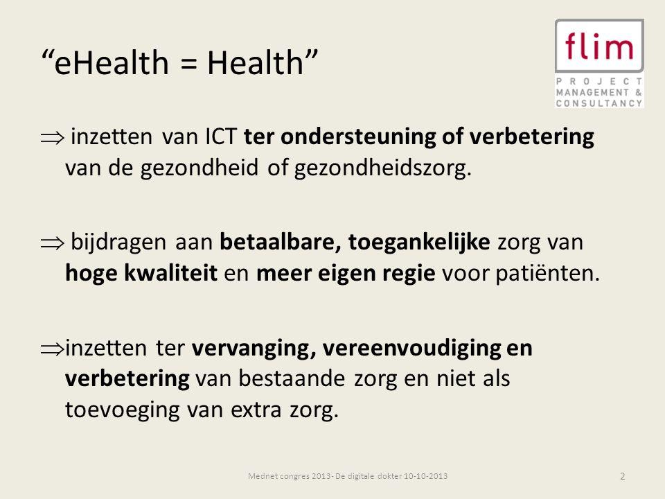 eHealth = Health  inzetten van ICT ter ondersteuning of verbetering van de gezondheid of gezondheidszorg.