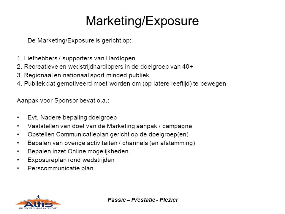Passie – Prestatie - Plezier Marketing/Exposure De Marketing/Exposure is gericht op: 1.
