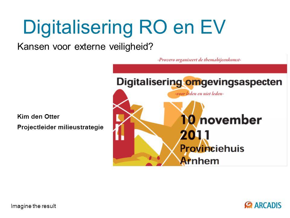 Digitalisering RO en EV Kansen voor externe veiligheid? Kim den Otter Projectleider milieustrategie Imagine the result