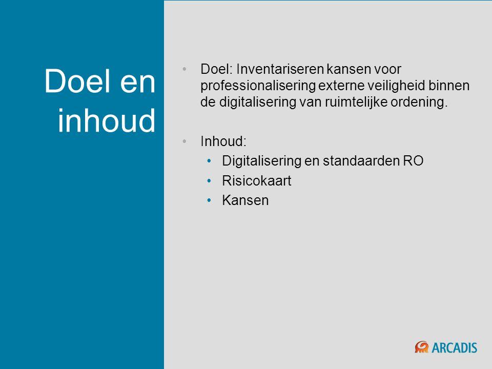 Doel en inhoud •Doel: Inventariseren kansen voor professionalisering externe veiligheid binnen de digitalisering van ruimtelijke ordening. •Inhoud: •D