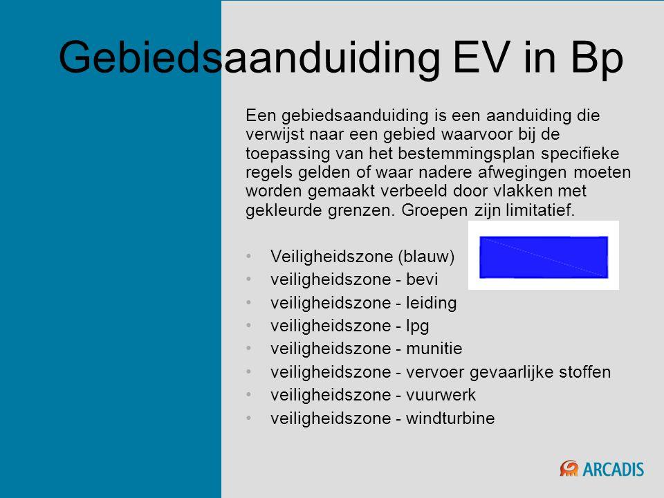 Gebiedsaanduiding EV in Bp Een gebiedsaanduiding is een aanduiding die verwijst naar een gebied waarvoor bij de toepassing van het bestemmingsplan spe