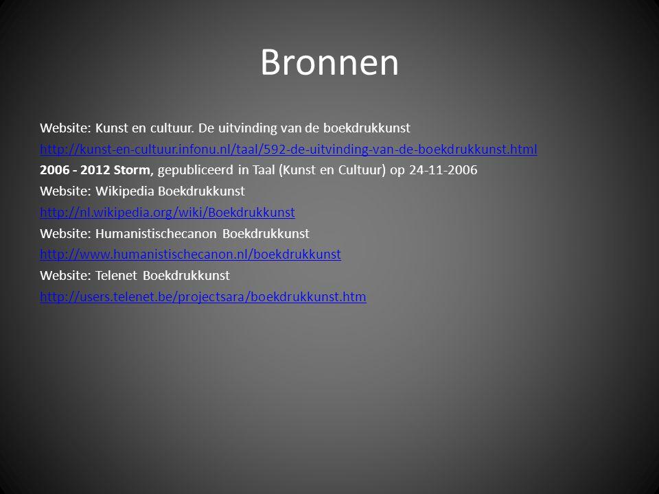 Bronnen Website: Kunst en cultuur. De uitvinding van de boekdrukkunst http://kunst-en-cultuur.infonu.nl/taal/592-de-uitvinding-van-de-boekdrukkunst.ht