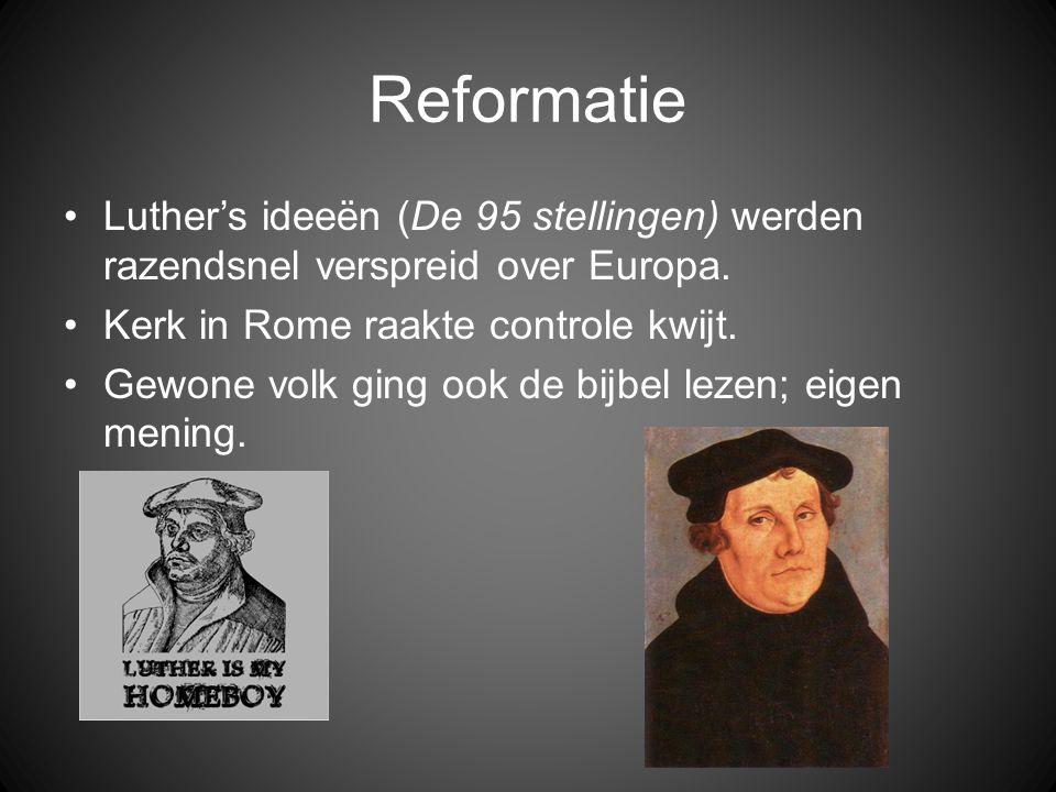 Reformatie •Luther's ideeën (De 95 stellingen) werden razendsnel verspreid over Europa. •Kerk in Rome raakte controle kwijt. •Gewone volk ging ook de