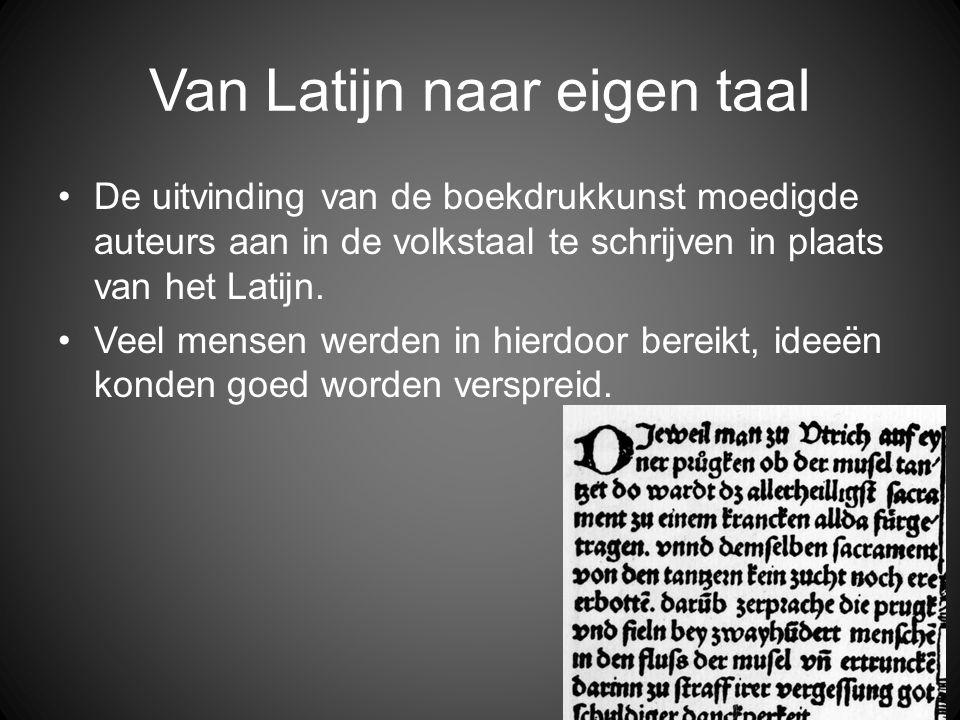 Van Latijn naar eigen taal •De uitvinding van de boekdrukkunst moedigde auteurs aan in de volkstaal te schrijven in plaats van het Latijn. •Veel mense