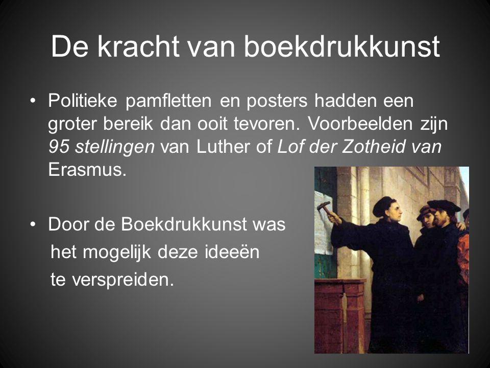 De kracht van boekdrukkunst •Politieke pamfletten en posters hadden een groter bereik dan ooit tevoren. Voorbeelden zijn 95 stellingen van Luther of L