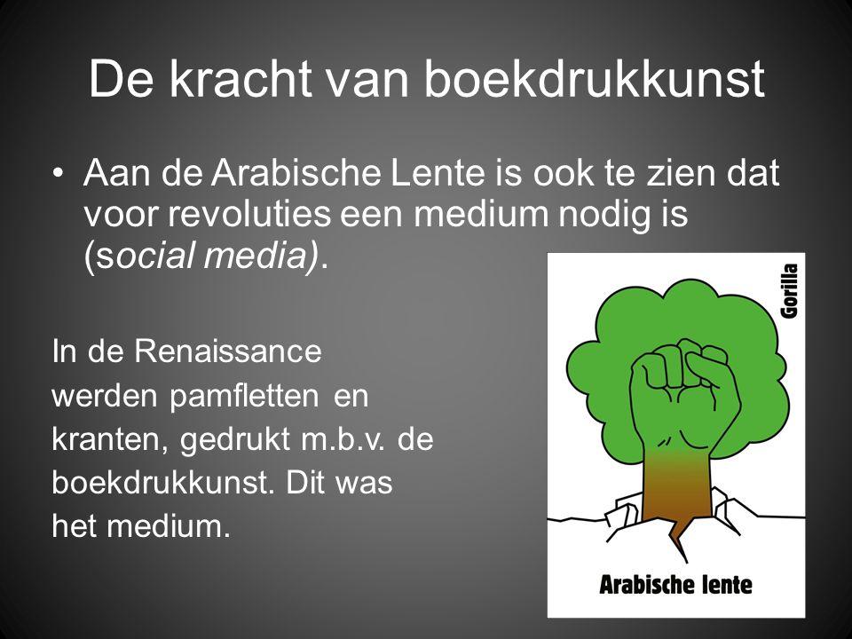De kracht van boekdrukkunst •Aan de Arabische Lente is ook te zien dat voor revoluties een medium nodig is (social media). In de Renaissance werden pa