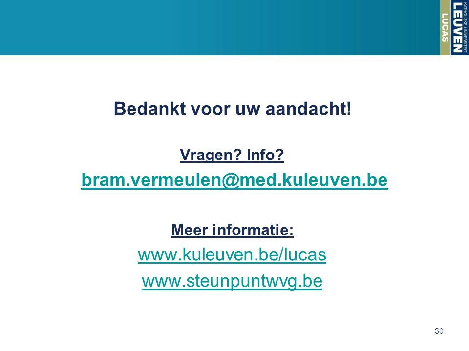 Bedankt voor uw aandacht! Vragen? Info? bram.vermeulen@med.kuleuven.be Meer informatie: www.kuleuven.be/lucas www.steunpuntwvg.be 30