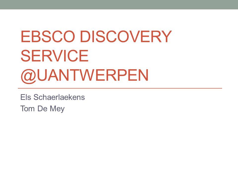 EBSCO DISCOVERY SERVICE @UANTWERPEN Els Schaerlaekens Tom De Mey