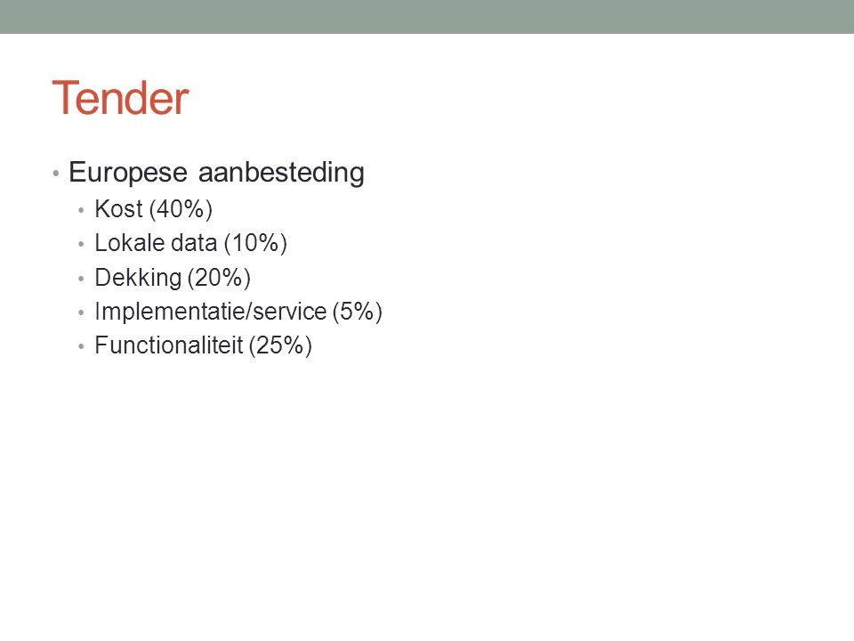 Tender • Europese aanbesteding • Kost (40%) • Lokale data (10%) • Dekking (20%) • Implementatie/service (5%) • Functionaliteit (25%)