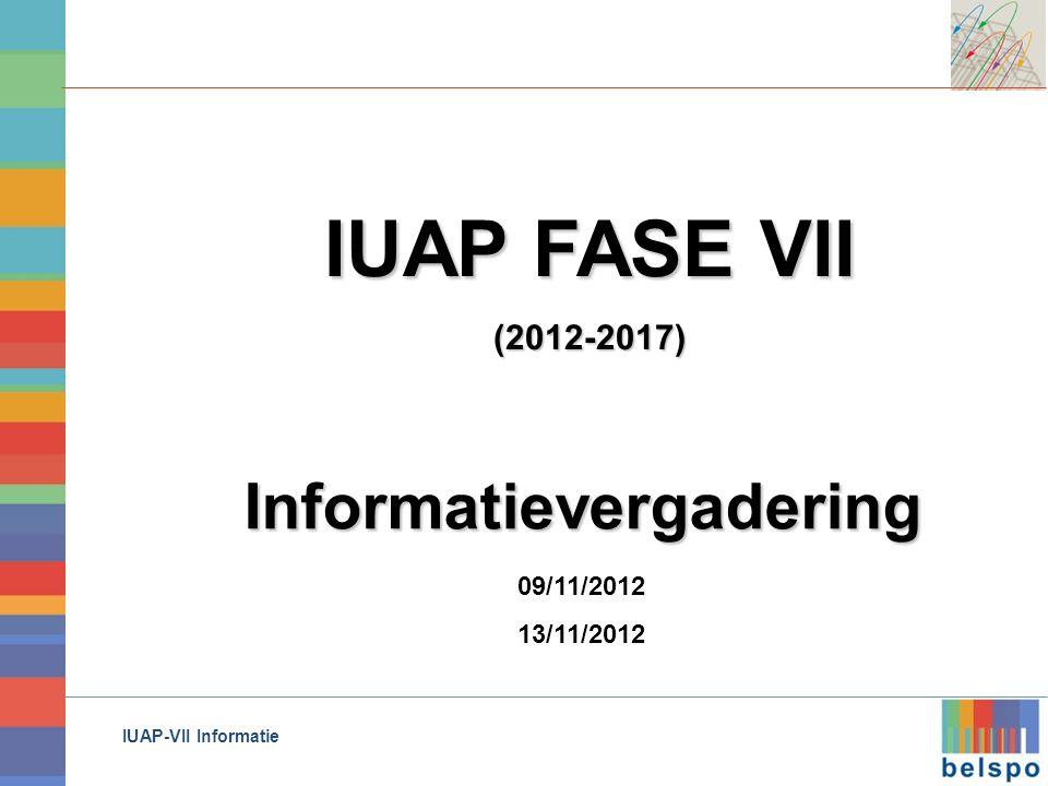 IUAP-VII Informatie 09/11/2012 13/11/2012 IUAP FASE VII (2012-2017) Informatievergadering