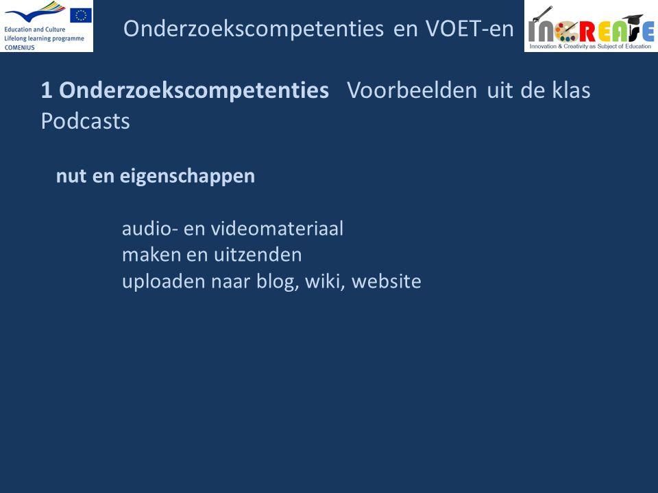 Onderzoekscompetenties en VOET-en 1 Onderzoekscompetenties Voorbeelden uit de klas Podcasts nut en eigenschappen audio- en videomateriaal maken en uit