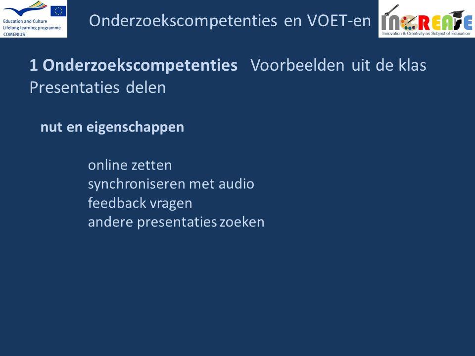 Onderzoekscompetenties en VOET-en 1 Onderzoekscompetenties Voorbeelden uit de klas Presentaties delen nut en eigenschappen online zetten synchronisere