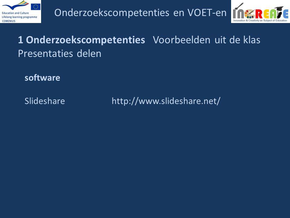 Onderzoekscompetenties en VOET-en 1 Onderzoekscompetenties Voorbeelden uit de klas Presentaties delen software Slidesharehttp://www.slideshare.net/