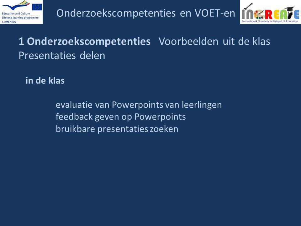 Onderzoekscompetenties en VOET-en 1 Onderzoekscompetenties Voorbeelden uit de klas Presentaties delen in de klas evaluatie van Powerpoints van leerlin