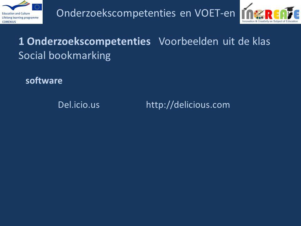 Onderzoekscompetenties en VOET-en 1 Onderzoekscompetenties Voorbeelden uit de klas Social bookmarking software Del.icio.ushttp://delicious.com