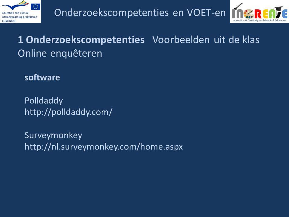 Onderzoekscompetenties en VOET-en 1 Onderzoekscompetenties Voorbeelden uit de klas Online enquêteren software Polldaddy http://polldaddy.com/ Surveymo