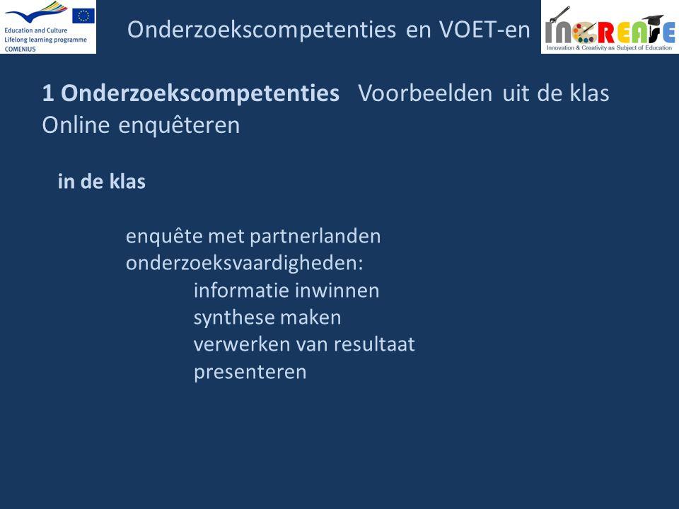 Onderzoekscompetenties en VOET-en 1 Onderzoekscompetenties Voorbeelden uit de klas Online enquêteren in de klas enquête met partnerlanden onderzoeksva