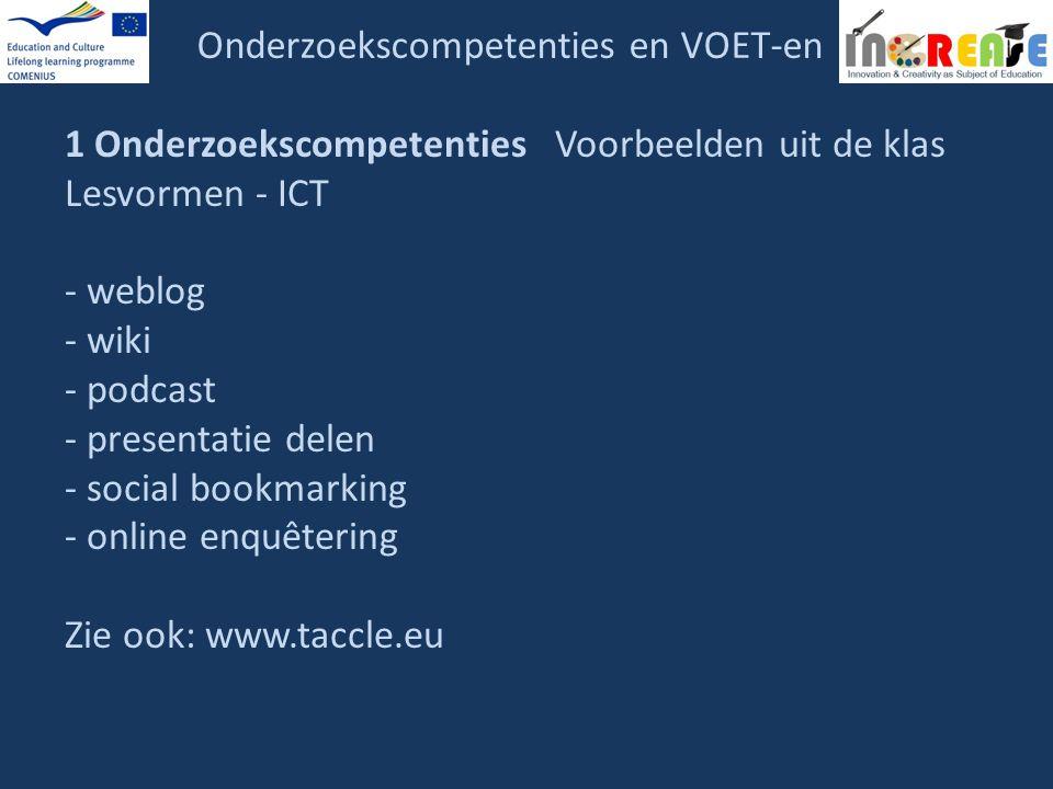 Onderzoekscompetenties en VOET-en 1 Onderzoekscompetenties Voorbeelden uit de klas Lesvormen - ICT - weblog - wiki - podcast - presentatie delen - soc