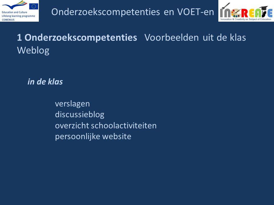 Onderzoekscompetenties en VOET-en 1 Onderzoekscompetenties Voorbeelden uit de klas Weblog in de klas verslagen discussieblog overzicht schoolactivitei