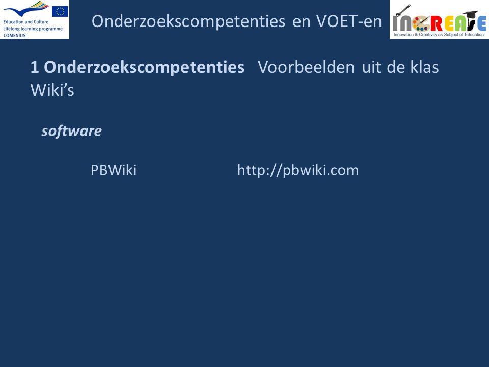 Onderzoekscompetenties en VOET-en 1 Onderzoekscompetenties Voorbeelden uit de klas Wiki's software PBWikihttp://pbwiki.com