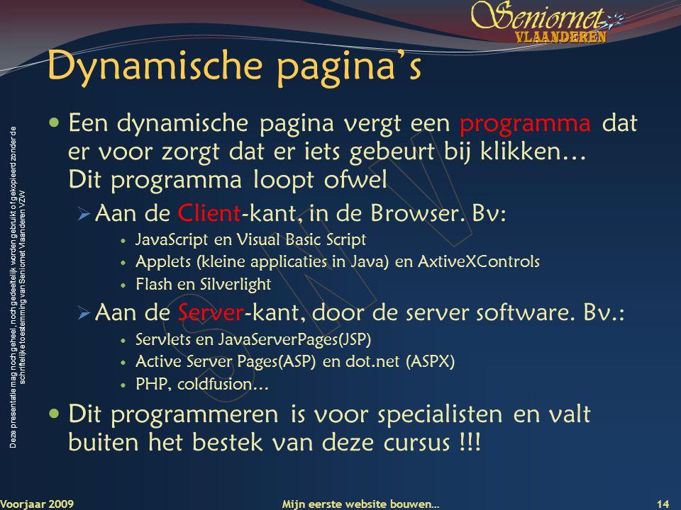 Deze presentatie mag noch geheel, noch gedeeltelijk worden gebruikt of gekopieerd zonder de schriftelijke toestemming van Seniornet Vlaanderen VZW Dyn