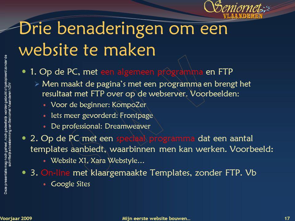 Deze presentatie mag noch geheel, noch gedeeltelijk worden gebruikt of gekopieerd zonder de schriftelijke toestemming van Seniornet Vlaanderen VZW Drie benaderingen om een website te maken  1.