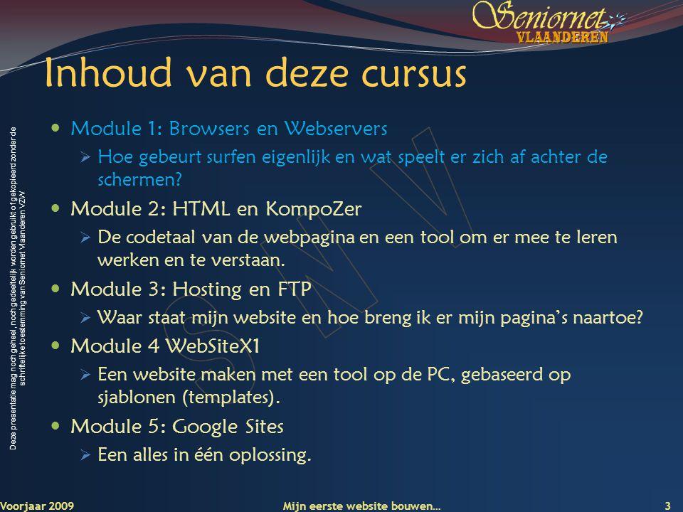 Deze presentatie mag noch geheel, noch gedeeltelijk worden gebruikt of gekopieerd zonder de schriftelijke toestemming van Seniornet Vlaanderen VZW Module 1 Browsers en Webservers