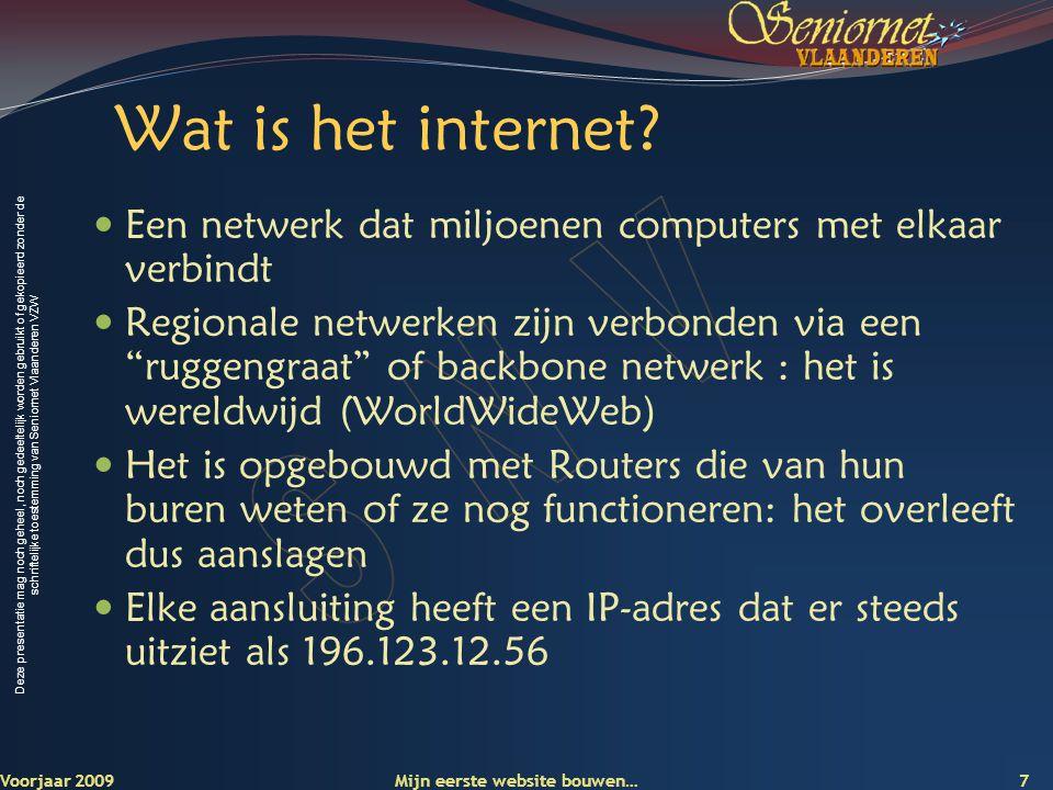 Deze presentatie mag noch geheel, noch gedeeltelijk worden gebruikt of gekopieerd zonder de schriftelijke toestemming van Seniornet Vlaanderen VZW 8Voorjaar 2009 Wat is het internet.