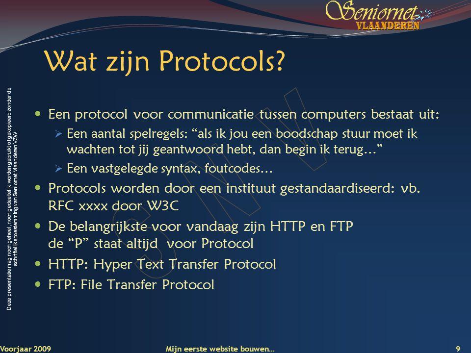 Deze presentatie mag noch geheel, noch gedeeltelijk worden gebruikt of gekopieerd zonder de schriftelijke toestemming van Seniornet Vlaanderen VZW 9 Voorjaar 2009 Wat zijn Protocols.