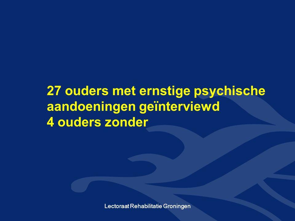 27 ouders met ernstige psychische aandoeningen geïnterviewd 4 ouders zonder