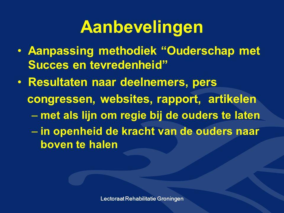 """Aanbevelingen •Aanpassing methodiek """"Ouderschap met Succes en tevredenheid"""" •Resultaten naar deelnemers, pers congressen, websites, rapport, artikelen"""