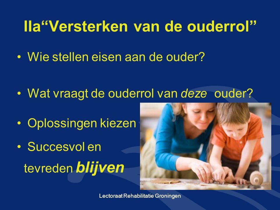 """IIa""""Versterken van de ouderrol"""" •Wie stellen eisen aan de ouder? •Wat vraagt de ouderrol van deze ouder? •Oplossingen kiezen •Succesvol en tevreden bl"""