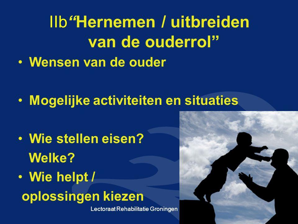 """IIb""""Hernemen / uitbreiden van de ouderrol"""" •Wensen van de ouder •Mogelijke activiteiten en situaties •Wie stellen eisen? Welke? •Wie helpt / oplossing"""