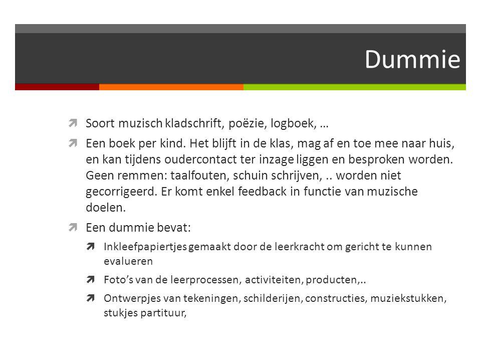 Dummie  Soort muzisch kladschrift, poëzie, logboek, …  Een boek per kind. Het blijft in de klas, mag af en toe mee naar huis, en kan tijdens ouderco