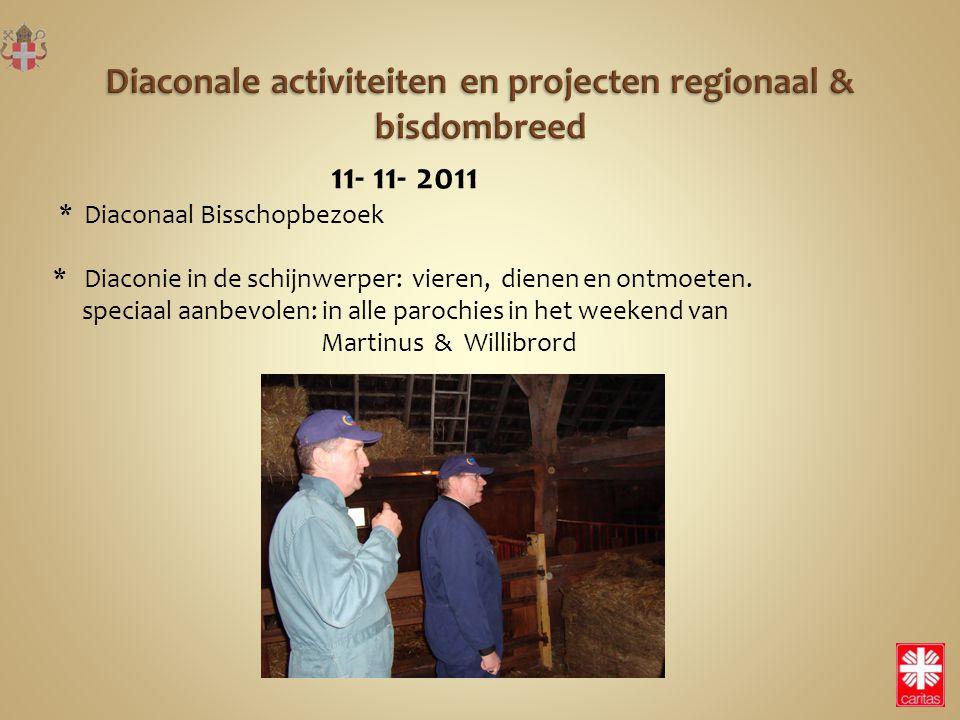11- 11- 2011 * Diaconaal Bisschopbezoek * Diaconie in de schijnwerper: vieren, dienen en ontmoeten. speciaal aanbevolen: in alle parochies in het week