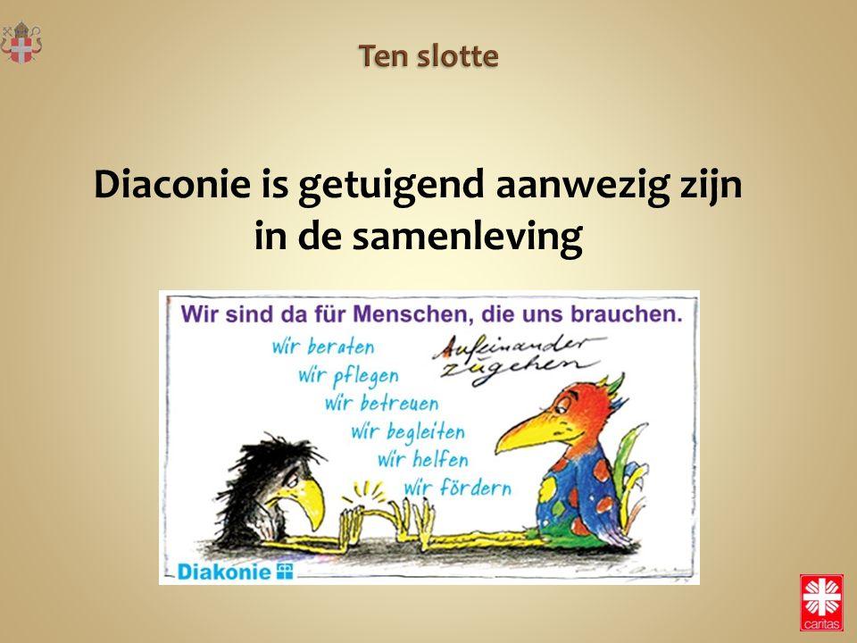 Diaconie is getuigend aanwezig zijn in de samenleving